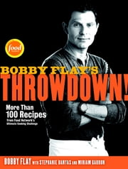 Bobby Flay's Throwdown! - More Than 100 Recipes from Food Network's Ultimate Cooking Challenge ebook by Bobby Flay, Stephanie Banyas, Miriam Garron