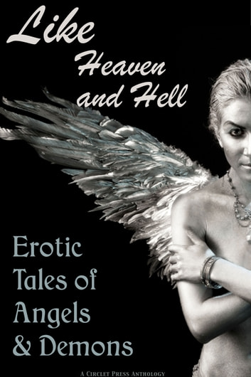 Like Heaven and Hell: Erotic Tales of Angels and Demons ebook by Circlet Press Editorial Team