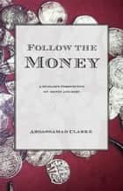 Follow the Money - A Muslim Guide to the Murky World of Finance ebook by Abdassamad Clarke