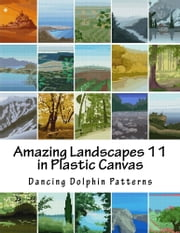 Amazing Landscapes 11 - in Plastic Canvas eBook by Dancing Dolphin Patterns