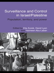 Surveillance and Control in Israel/Palestine - Population, Territory and Power ebook by Elia Zureik,David Lyon,Yasmeen Abu-Laban