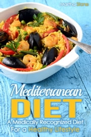 Mediterranean Diet: A Medically Recognized Diet For a Healthy Lifestyle. ebook by Martha Stone
