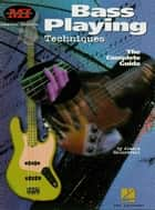 Bass Playing Techniques (Music Instruction) - The Complete Guide ebook by Alexis Sklarevski