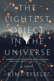 The Lightest Object in the Universe - A Novel ebook by Kimi Eisele