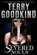 Severed Souls - A Richard and Kahlan Novel ebook by Terry Goodkind