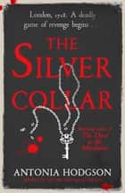 The Silver Collar - From the bestselling author of The Devil in the Marshalsea ebook by Antonia Hodgson