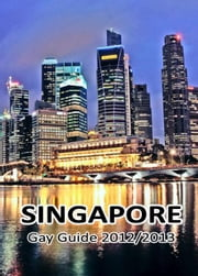 Singapore Gay Guide 2012/2013 - The Must-Have Gay Guide for Singapore ebook by Arne Anderson