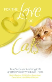 For the Love of Cats ebook by Carol Kline,Gina Spadafori,Marty Becker  D.V.M.,Mikkel Shannon