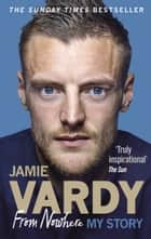 Jamie Vardy: From Nowhere, My Story ebook by Jamie Vardy