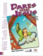 Wild Truth Bible Lessons-Dares from Jesus ebook by Jeannie Oestreicher