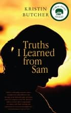 Truths I Learned from Sam ebook by Kristin Butcher