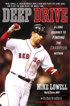 Deep Drive ebook by Mike Lowell,Rob Bradford,Josh Beckett