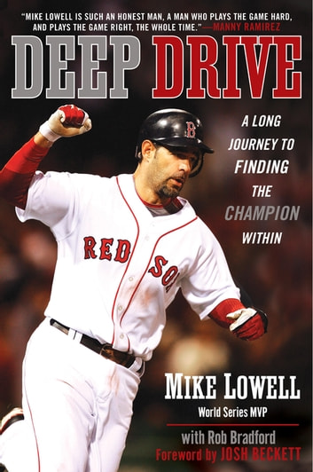 Deep Drive - A Long Journey to Finding the Champion Within eBook by Mike Lowell,Rob Bradford