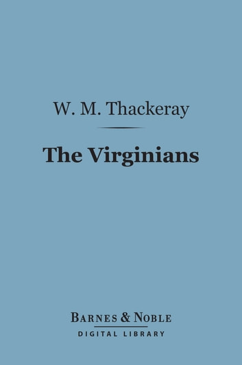 The Virginians (Barnes & Noble Digital Library) - A Tale of the Last Century ebook by William Makepeace Thackeray