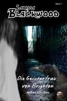 Larissa Blackwood Band 1: Die Geisterfrau von Brighton ebook by Michael Kruschina, Finisia Moschiano