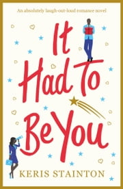 It Had to Be You - An absolutely laugh out loud romance novel ebook by Keris Stainton