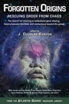 Forgotten Origins - Rescuing Order from Chaos ebook by J. Douglas Kenyon