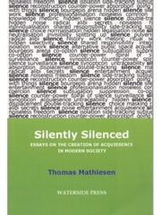 Silently Silenced: Essays on the Creation of Aquiesence in Modern Society ebook by Mathiesen, Thomas