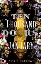 The Ten Thousand Doors of January - A spellbinding tale of love and longing ebook by