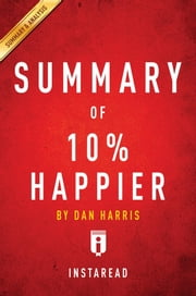 Summary of 10% Happier - by Dan Harris | Key Takeaways & Analysis ebook by Instaread Summaries