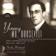 Young Mr. Roosevelt - FDR's Introduction to War, Politics, and Life Audiolibro by Stanley Weintraub