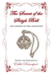 The Secret of the Sleigh Bell - The Legend of Bell Mountain ebook by Eddie Davenport