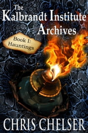 The Kalbrandt Institute Archives: Book I: Hauntings ebook by Chris Chelser