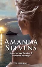 Unauthorized Passion: Unauthorized Passion / Intimate Knowledge (Mills & Boon Intrigue) ebook by Amanda Stevens