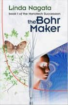 The Bohr Maker - Book 1 of The Nanotech Succession ebook by Linda Nagata