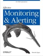 Effective Monitoring and Alerting - For Web Operations ebook by Slawek Ligus