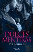 Dulces mentiras ebook by M. Leighton