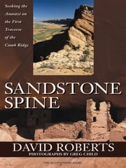Sandstone Spine - Seeking the Anasazi on the First Traverse of the Comb Ridge ebook by Dave Roberts