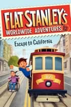 Flat Stanley's Worldwide Adventures #12: Escape to California ebook by Jeff Brown, Macky Pamintuan