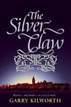 The Silver Claw eBook by Garry Kilworth