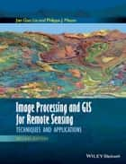 Image Processing and GIS for Remote Sensing - Techniques and Applications ebook by Jian Guo Liu, Philippa J. Mason