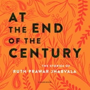 At the End of the Century - The Stories of Ruth Prawer Jhabvala audiobook by Ruth Prawer Jhabvala