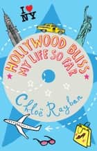Hollywood Bliss - My Life So Far ebook by Chloe Rayban