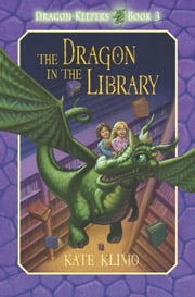 Dragon Keepers #3: The Dragon in the Library ebook by Kate Klimo,John Shroades