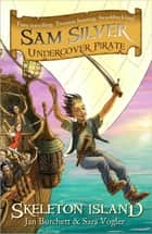Sam Silver: Undercover Pirate: Skeleton Island - Book 1 ebook by Jan Burchett, Sara Vogler, Leo Hartas