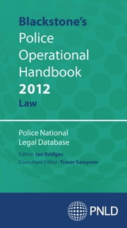 Blackstone's Police Operational Handbook 2012: Law ebook by Police National Legal Database (PNLD),Ian Bridges,Fraser Sampson