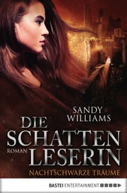 Die Schattenleserin - Nachtschwarze Träume - Roman ebook by Sandy Williams