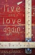 Live and Love Again ebook by Jan Gayle