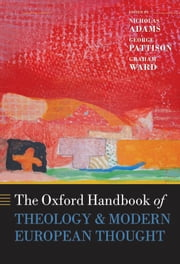The Oxford Handbook of Theology and Modern European Thought ebook by Nicholas Adams,George Pattison,Graham Ward