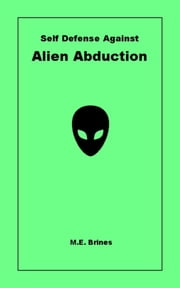 Self-Defense Against Alien Abduction ebook by M.E. Brines