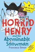 Horrid Henry and the Abominable Snowman ebook by Francesca Simon,Tony Ross