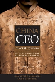 China CEO - Voices of Experience from 20 International Business Leaders ebook by Juan Antonio Fernandez,Laurie Underwood