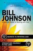 Secrets to Imitating God & Strengthen Yourself in the Lord ebook by Bill Johnson