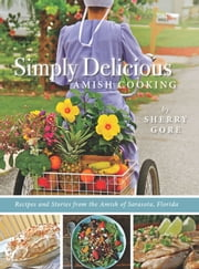 Simply Delicious Amish Cooking - Recipes and stories from the Amish of Sarasota, Florida ebook by Kobo.Web.Store.Products.Fields.ContributorFieldViewModel