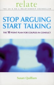 Stop Arguing, Start Talking - The 10 Point Plan for Couples in Conflict ebook by Susan Quilliam
