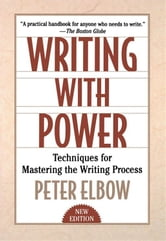 Writing With Power : Techniques For Mastering The Writing Process ebook by Peter Elbow